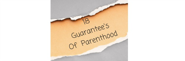 18 Guarantee's Of Parenthood