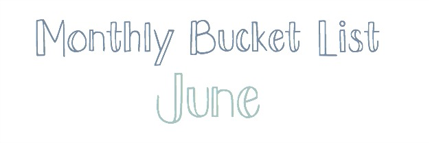 Monthly Bucket List – June