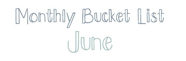Monthly Bucket List – June