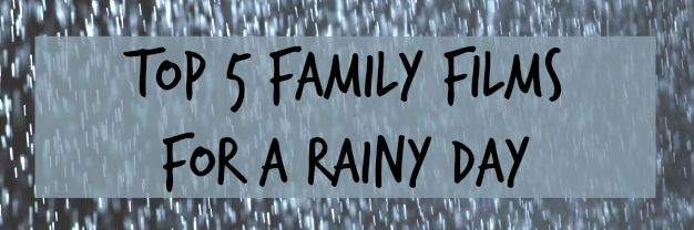 Top 5 family films for a rainy day