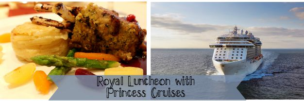 Princess Cruises #RoyalLuncheon