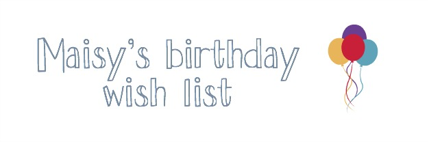 Maisy's birthday wish list