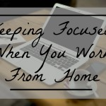 Keeping Focused When You Work From Home