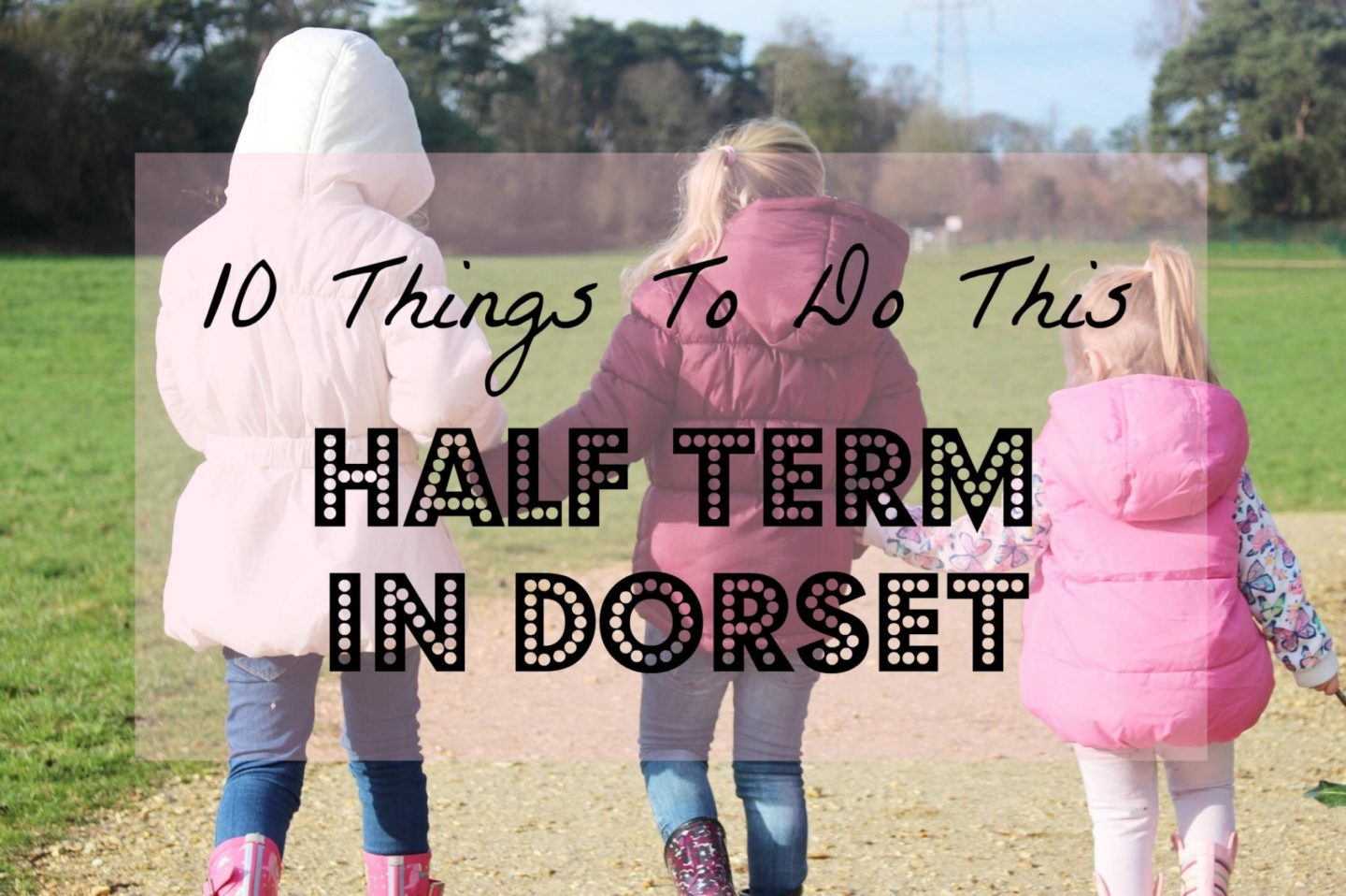 10 things to do this half term in dorset