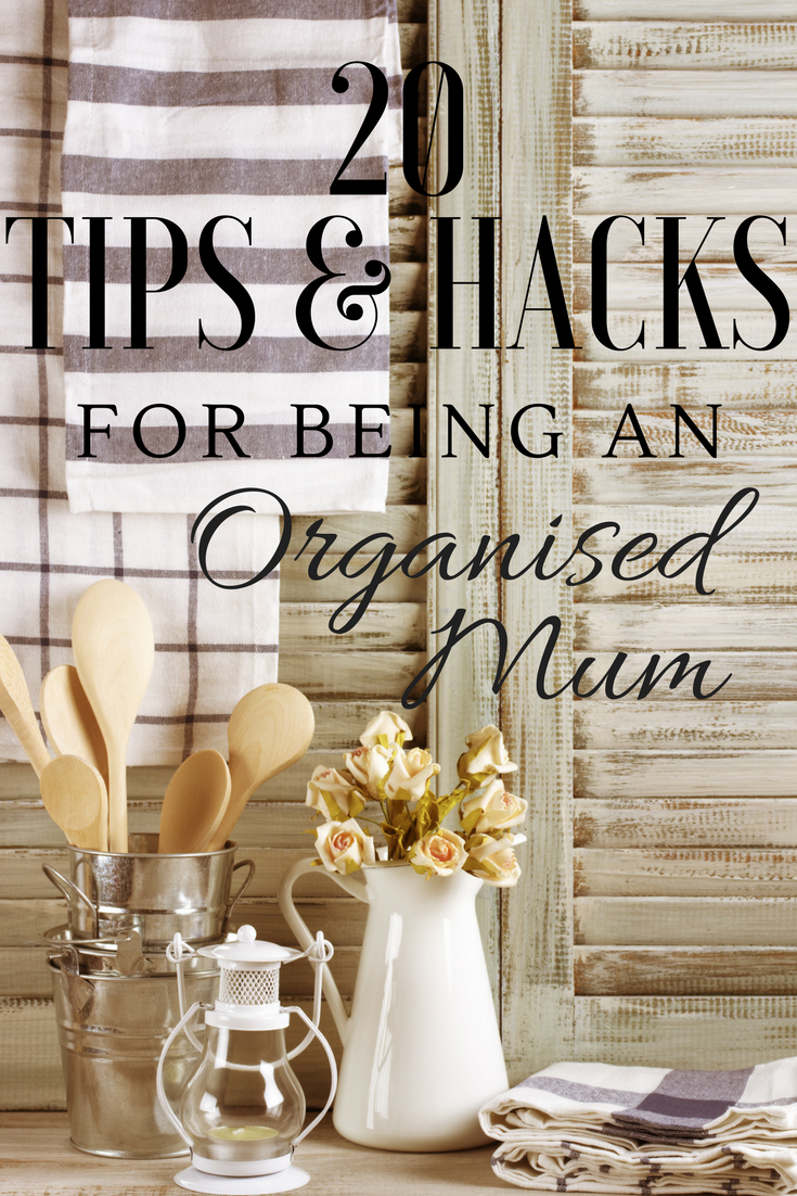 20 tips/hacks for being an organised mum