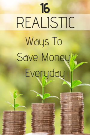16 Realistic Ways To Save Money Everyday